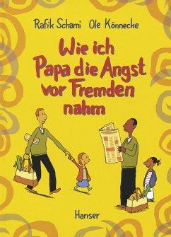 Wie ich Papa die Angst vor Fremden nahm - Schami, Rafik; Könnecke, Ole