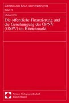 Die öffentliche Finanzierung und die Genehmigung des ÖPNV (ÖSPV) im Binnenmarkt - Otto, Michael