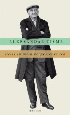 Reise in mein vergessenes Ich - Tisma, Aleksandar