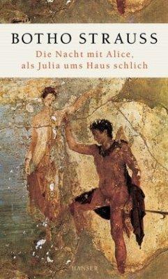 Die Nacht mit Alice, als Julia ums Haus schlich - Strauß, Botho