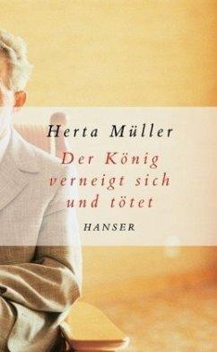 Der König verneigt sich und tötet - Müller, Herta