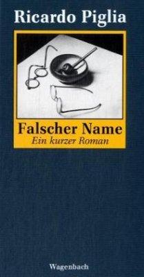 Falscher Name - Piglia, Ricardo