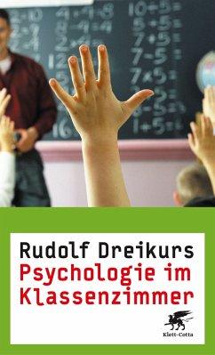 Psychologie im Klassenzimmer - Dreikurs, Rudolf