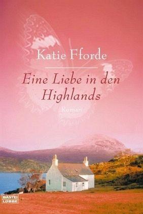 Katie Fforde: Eine Liebe In Den Highlands
