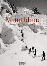 Montblanc - Die Eroberung durch die Fotografie. Die Sammlung Sophie und Jérôme Seydoux. - Werner Spies
