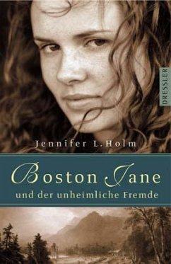 Boston Jane und der unheimliche Fremde / Boston Jane Bd.2 - Holm, Jennifer L.