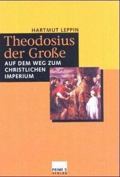 Theodosius der Große - Leppin, Hartmut
