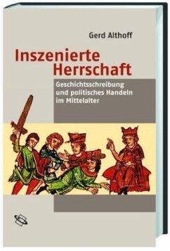 Inszenierte Herrschaft - Althoff, Gerd