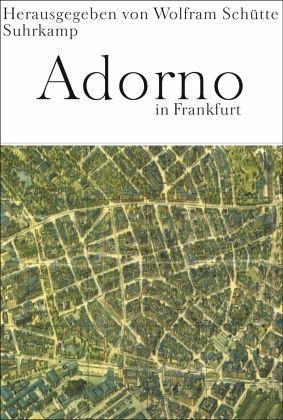 Adorno in Frankfurt - Schütte, Wolfram