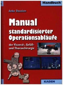 Manual standardisierter Operationsabläufe der Viszeral-, Gefäß- und Thoraxchirurgie - Dausien, Anke
