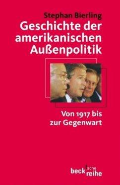 Geschichte der amerikanischen Außenpolitik - Bierling, Stephan G.