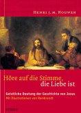 Höre auf die Stimme, die Liebe ist: Geistliche Deutung der Geschichte von Jesus Nouwen, Henri J. M. und Rembrandt Harmensz van Rijn