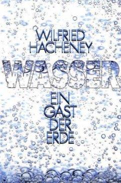 Wasser - ein Gast der Erde - Hacheney, Wilfried