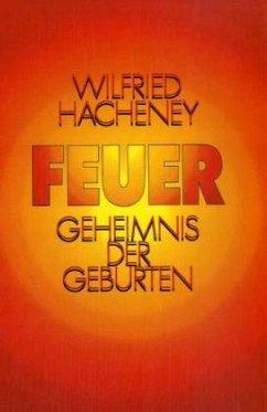 Feuer - Geheimnis der Geburten - Hacheney, Wilfried