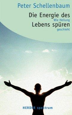 Die Energie des Lebens spüren - Schellenbaum, Peter
