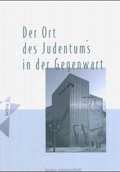 Der Ort des Judentums in der Gegenwart 1989-2002 - Wallenborn, Hiltrud / Kümper, Michal / Lipphardt, Anna / Neumann, Jens / Schwarz, Johannes / Vassilikou, Maria (Hgg.)