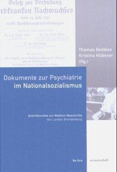 Dokumente zur Psychiatrie im Nationalsozialismus - Thomas Beddies / Kristina Hübener (Hgg.)