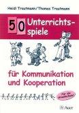 50 Unterrichtsspiele für Kommunikation und Kooperation