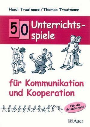 50 unterrichtsspiele f r kommunikation und kooperation von for Thomas trautmann