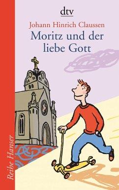 Moritz und der liebe Gott - Claussen, Johann H.