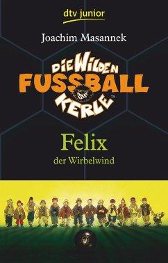 Felix der Wirbelwind / Die Wilden Fußballkerle Bd.2 - Masannek, Joachim