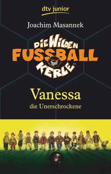 Vanessa, die Unerschrockene / Die Wilden Fußballkerle Bd.3 - Masannek, Joachim