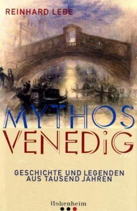Mythos Venedig - Lebe, Reinhard