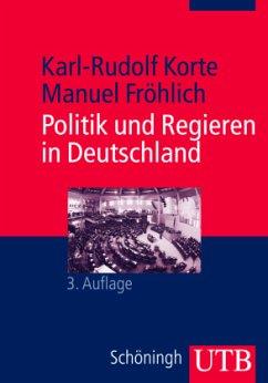 Politik und Regieren in Deutschland, 3. Aufl. - Karl-Rudolf Korte, Manuel Fröhlich