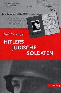 Hitlers jüdische Soldaten - Rigg, Bryan M.