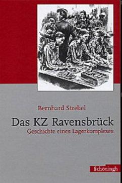 Das KZ Ravensbrück - Strebel, Bernhard