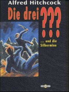 Die drei ??? und die Silbermine / Die drei Fragezeichen Bd.24 - Hitchcock, Alfred