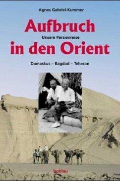 Aufbruch in den Orient - Gabriel Kummer, Agnes
