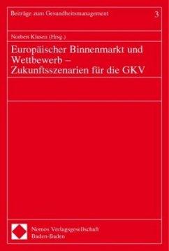 Europäischer Binnenmarkt und Wettbewerb - Zukunftsszenarien für die GKV
