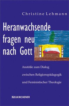 Heranwachsende fragen neu nach Gott - Lehmann, Christine