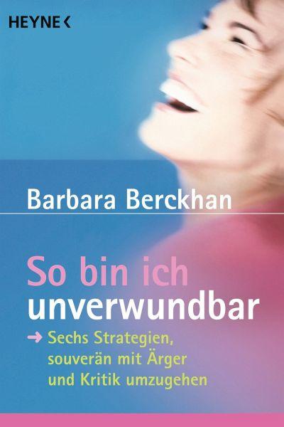 So bin ich unverwundbar - Berckhan, Barbara