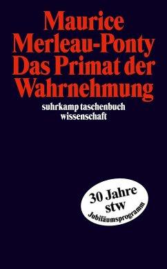 Das Primat der Wahrnehmung - Merleau-Ponty, Maurice