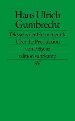 Diesseits der Hermeneutik - Gumbrecht, Hans U.