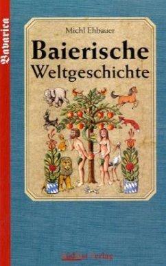 Baierische Weltgeschichte 01 - Ehbauer, Michael