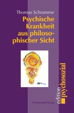 Psychische Krankheit aus philosophischer Sicht - Schramme, Thomas
