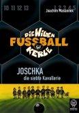 Joschka, die siebte Kavallerie / Die Wilden Fußballkerle Bd.9