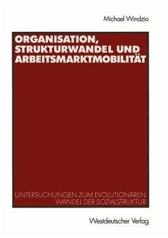 Organisation, Strukturwandel und Arbeitsmarktmobilität - Windzio, Michael