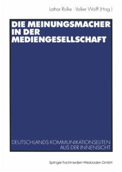 Die Meinungsmacher in der Mediengesellschaft - Rolke, Lothar / Wolff, Volker (Hgg.)