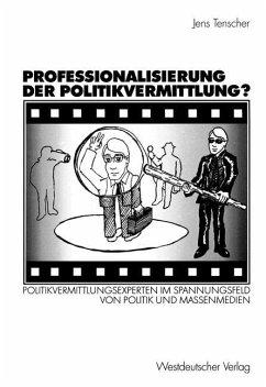 Professionalisierung der Politikvermittlung? - Tenscher, Jens