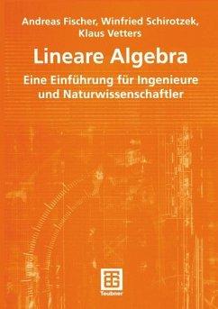 Lineare Algebra - Fischer, Andreas; Schirotzek, Winfried; Vetters, Klaus