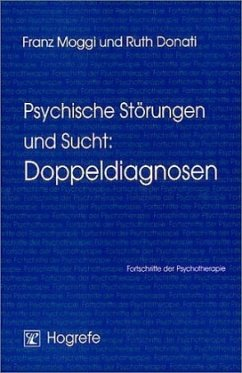 Psychische Störungen und Sucht: Doppeldiagnosen - Moggi, Franz; Donati, Ruth
