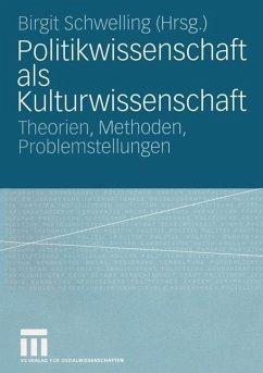 Politikwissenschaft als Kulturwissenschaft - Schwelling, Birgit (Hrsg.)
