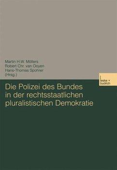 Die Polizei des Bundes in der rechtsstaatlichen pluralistischen Demokratie - Möllers, Martin H. W. / Ooyen, Robert Chr. von / Spohrer, Hans-T. (Hgg.)