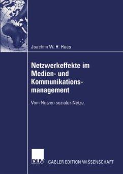 Netzwerkeffekte im Medien- und Kommunikationsmanagement - Haes, Joachim W.