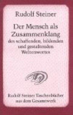 Der Mensch als Zusammenklang des schaffenden, bildenden und gestaltenden Weltenwortes - Steiner, Rudolf