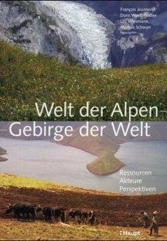 Welt der Alpen - Gebirge der Welt - Jeanneret, Francois / Wastl-Walter, Doris / Wiesmann, Urs / Schwyn, Markus (Hgg.)